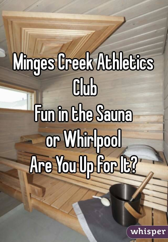 Minges Creek Athletics Club Fun in the Sauna or Whirlpool Are You Up for It?
