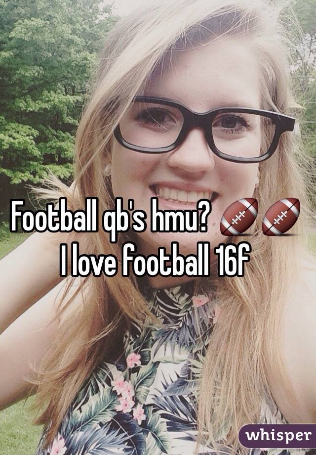 Football qb's hmu? 🏈🏈 I love football 16f