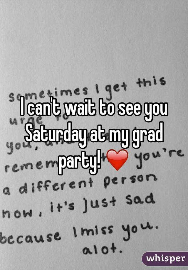 I can't wait to see you Saturday at my grad party! ❤️