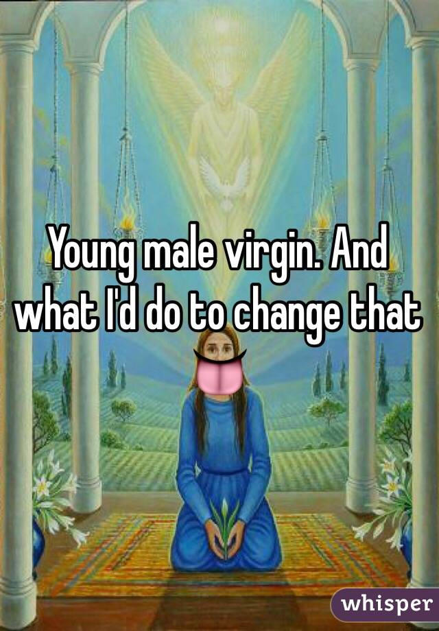 Young male virgin. And what I'd do to change that 👅