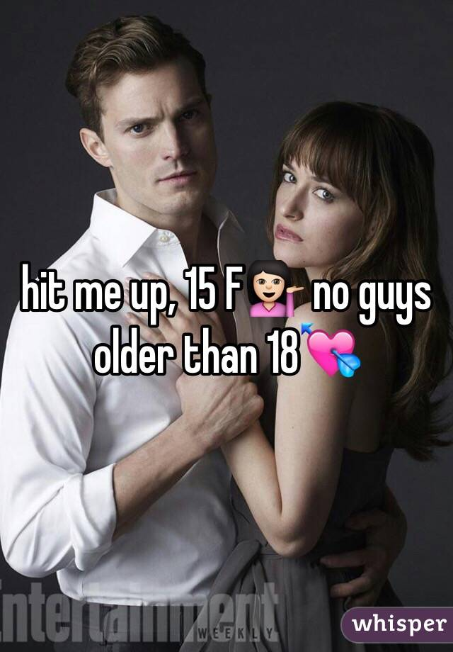 hit me up, 15 F💁🏻 no guys older than 18💘