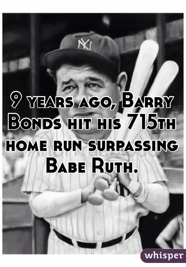 9 years ago, Barry Bonds hit his 715th home run surpassing Babe Ruth.