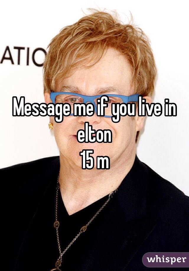 Message me if you live in elton  15 m
