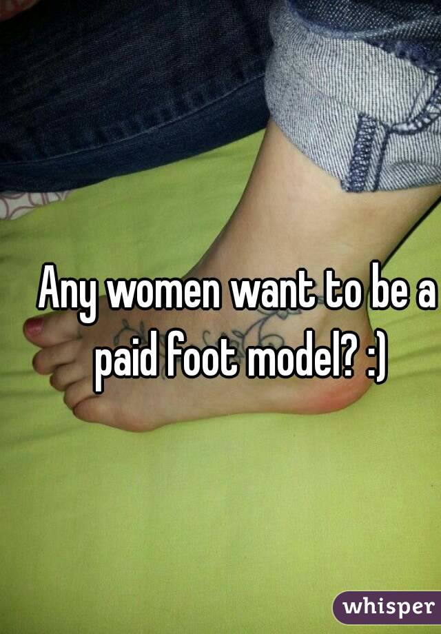 Any women want to be a paid foot model? :)