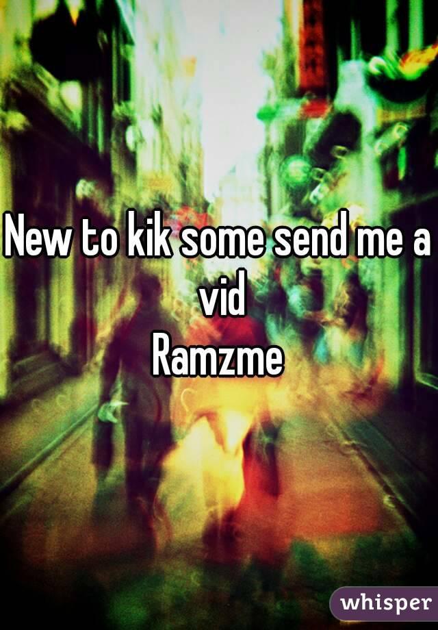 New to kik some send me a vid Ramzme