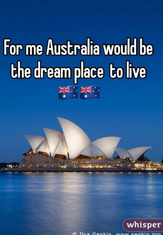 For me Australia would be the dream place  to live 🇦🇺🇦🇺
