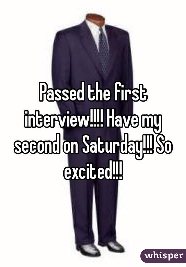 Passed the first interview!!!! Have my second on Saturday!!! So excited!!!