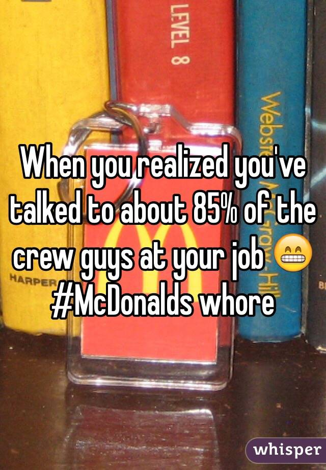 When you realized you've talked to about 85% of the crew guys at your job 😁 #McDonalds whore