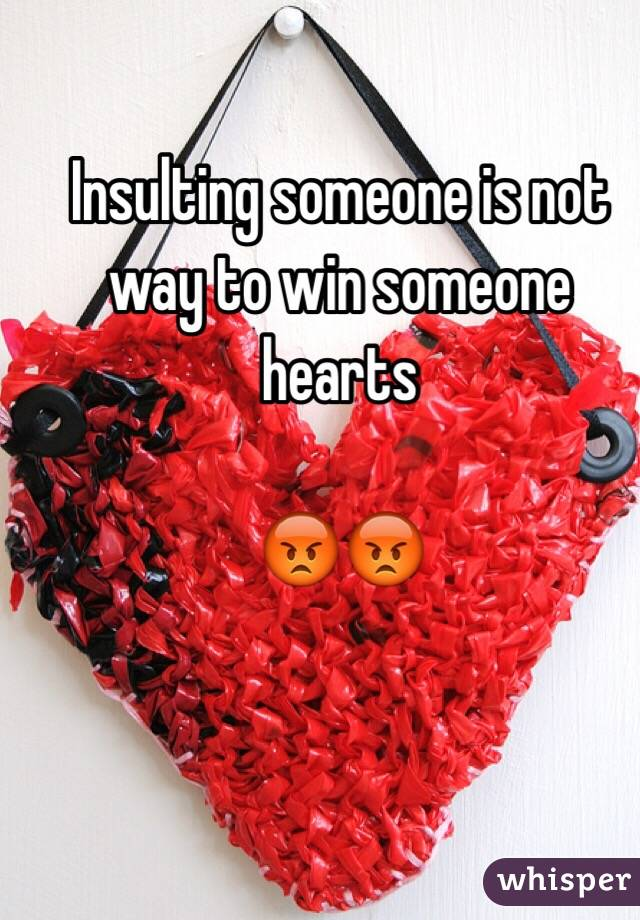 Insulting someone is not way to win someone hearts   😡😡