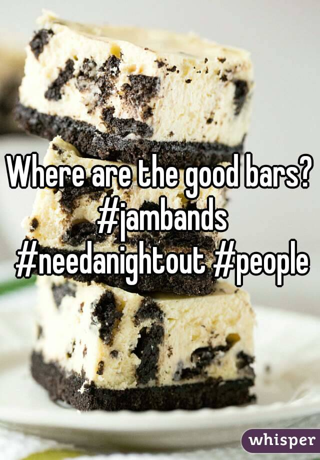 Where are the good bars? #jambands #needanightout #people