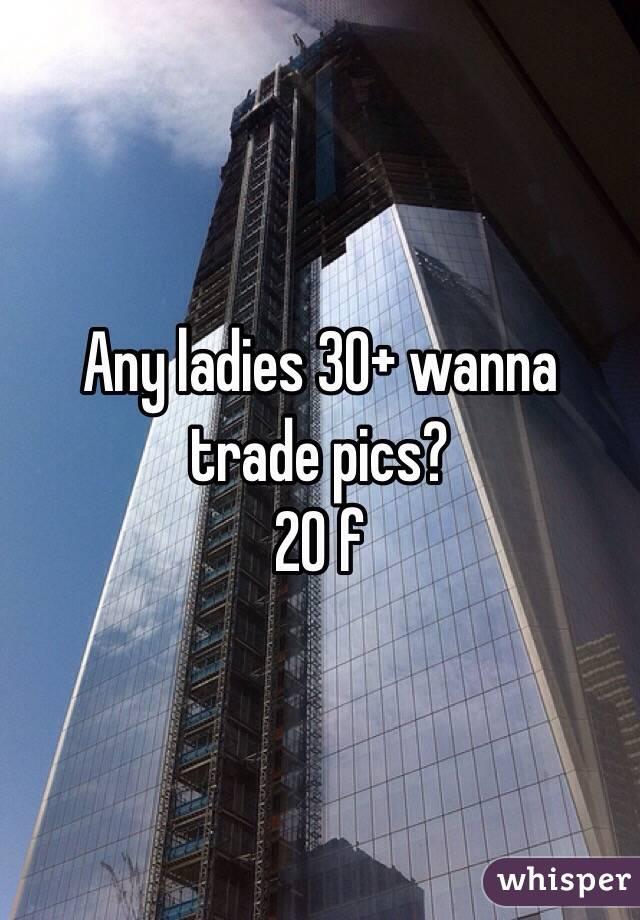 Any ladies 30+ wanna trade pics? 20 f