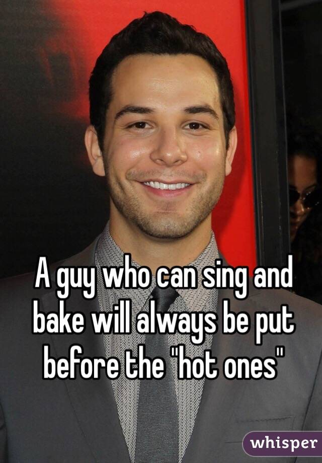 """A guy who can sing and bake will always be put before the """"hot ones"""""""