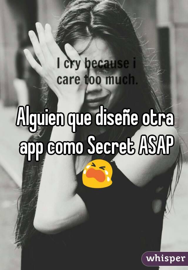 Alguien que diseñe otra app como Secret ASAP 😭