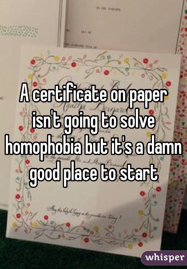 A certificate on paper isn't going to solve homophobia but it's a damn good place to start
