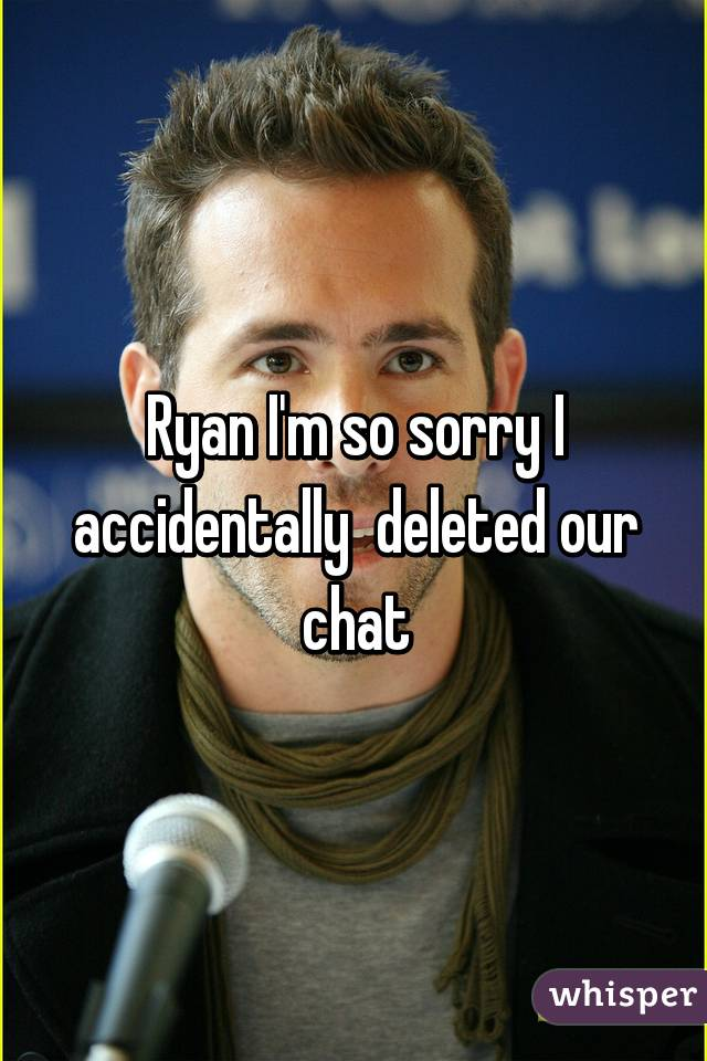 Ryan I'm so sorry I accidentally  deleted our chat