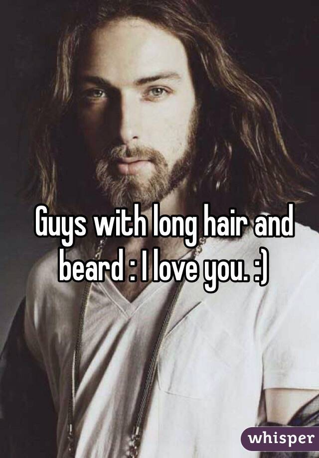 Guys with long hair and beard : I love you. :)
