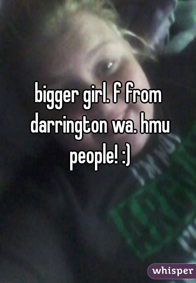 bigger girl. f from darrington wa. hmu people! :)