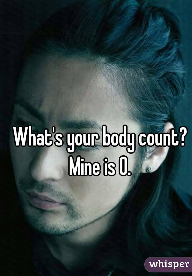 What's your body count? Mine is 0.