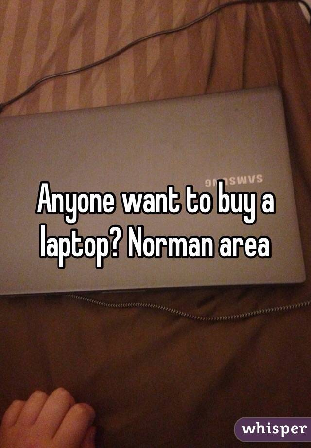 Anyone want to buy a laptop? Norman area