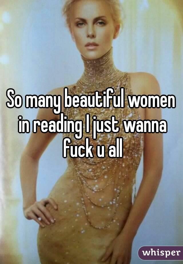 So many beautiful women in reading I just wanna fuck u all