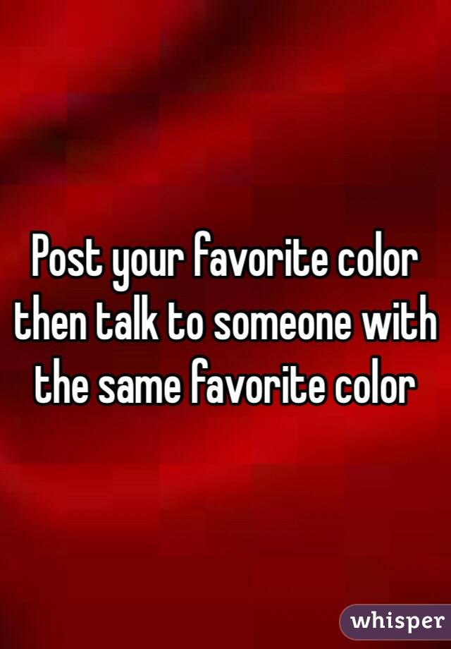 Post your favorite color then talk to someone with the same favorite color