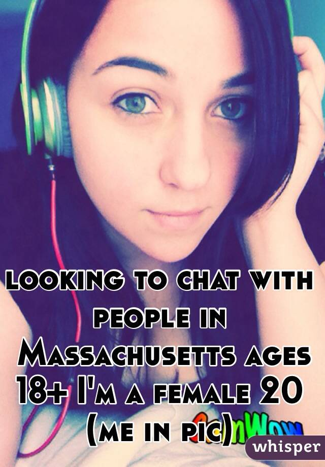 looking to chat with people in   Massachusetts ages 18+ I'm a female 20  (me in pic)