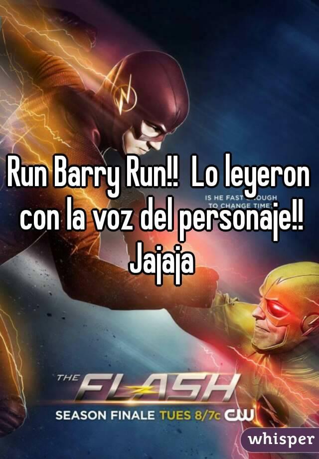 Run Barry Run!!  Lo leyeron con la voz del personaje!! Jajaja