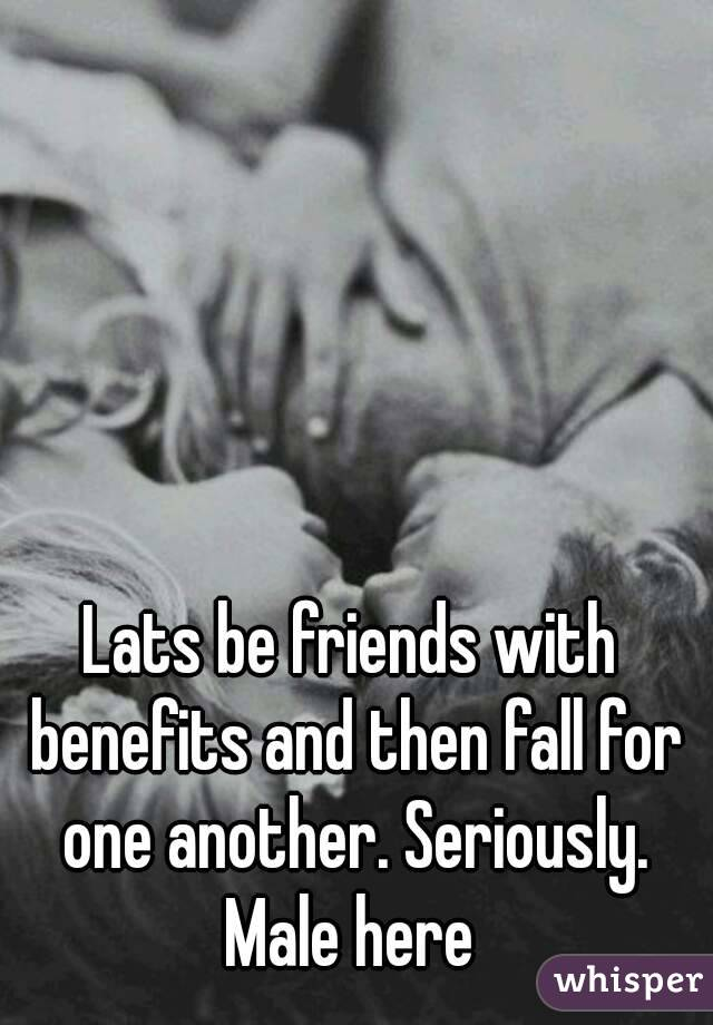 Lats be friends with benefits and then fall for one another. Seriously. Male here