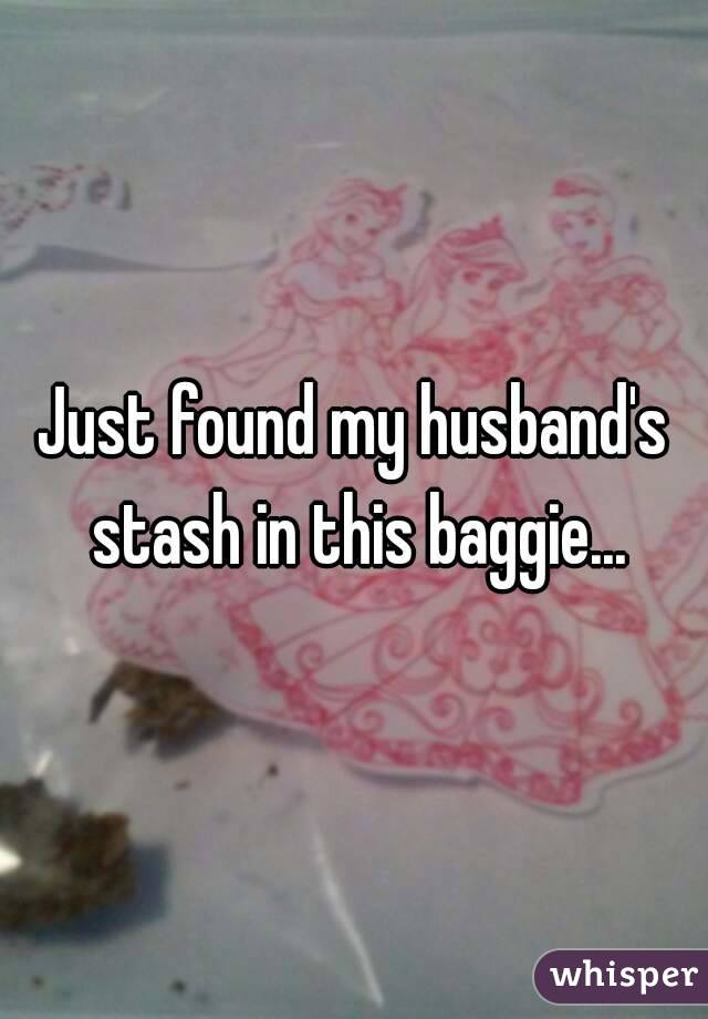 Just found my husband's stash in this baggie...
