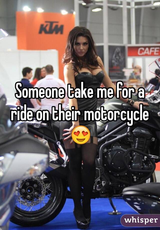Someone take me for a ride on their motorcycle 😍