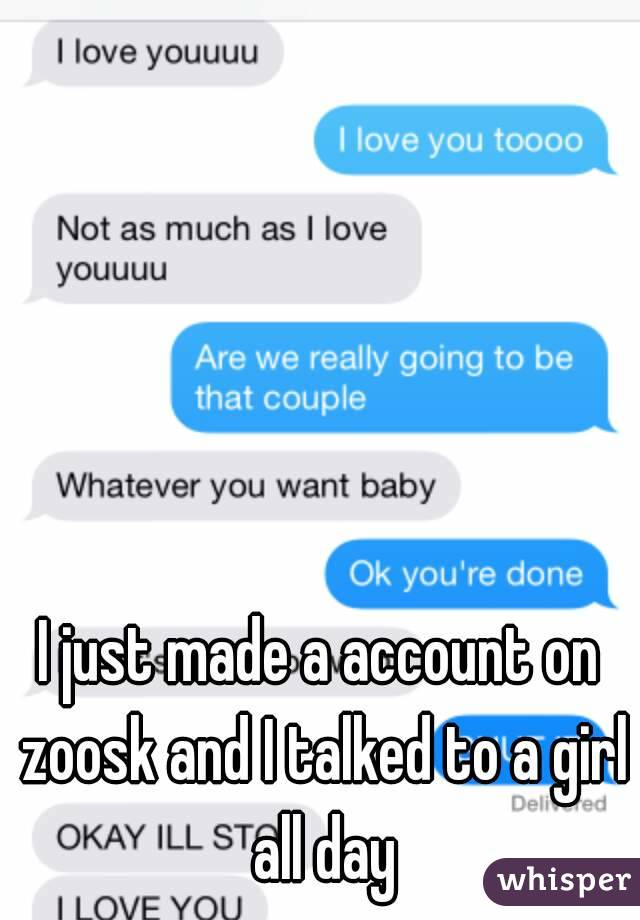 I just made a account on zoosk and I talked to a girl all day