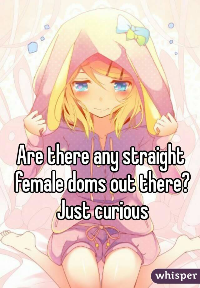 Are there any straight female doms out there? Just curious
