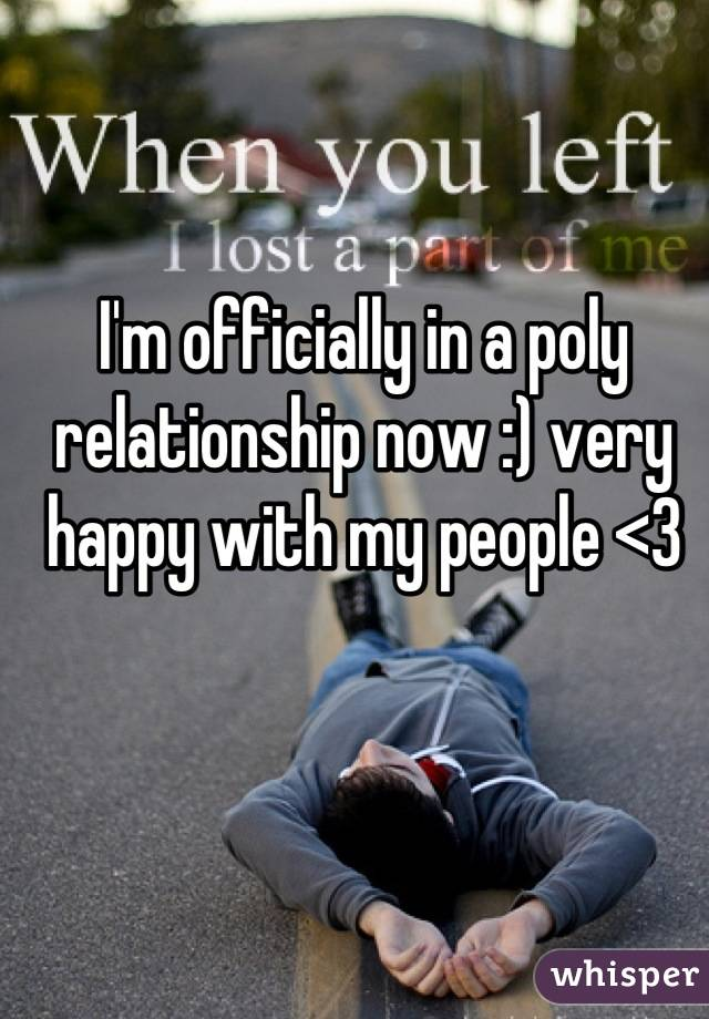 I'm officially in a poly relationship now :) very happy with my people <3