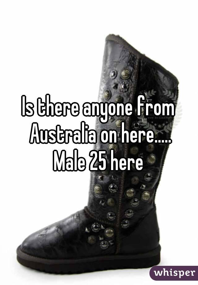 Is there anyone from Australia on here..... Male 25 here