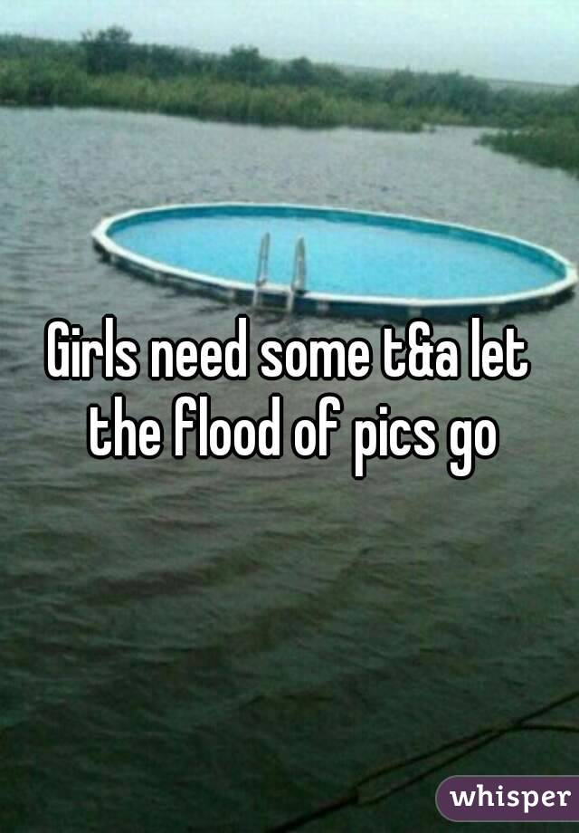 Girls need some t&a let the flood of pics go