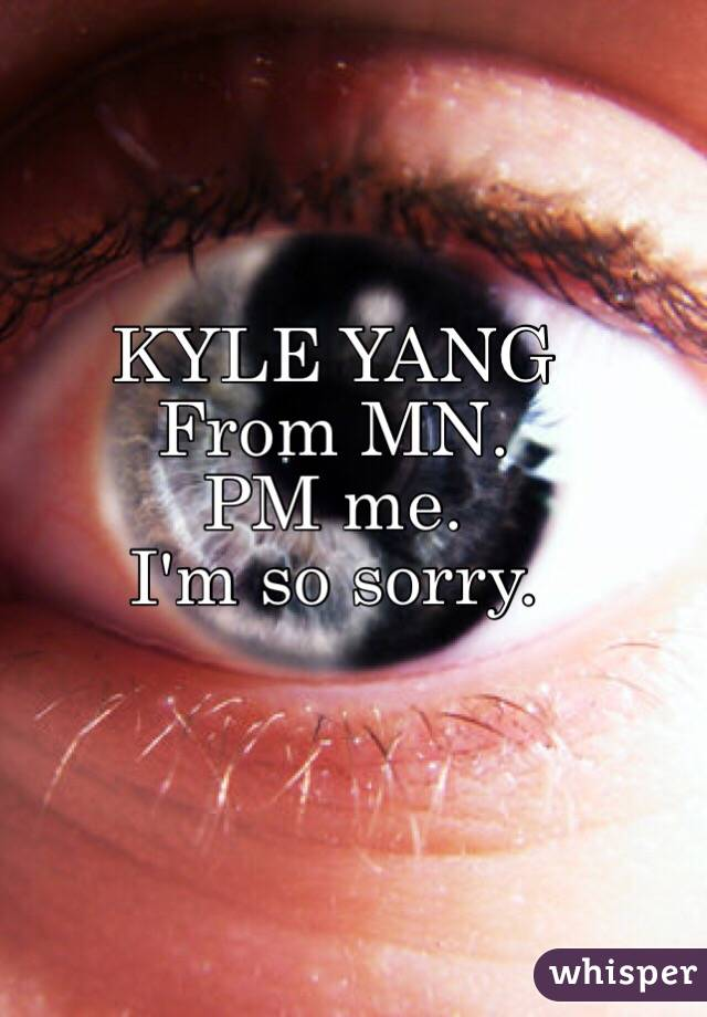 KYLE YANG  From MN. PM me. I'm so sorry.