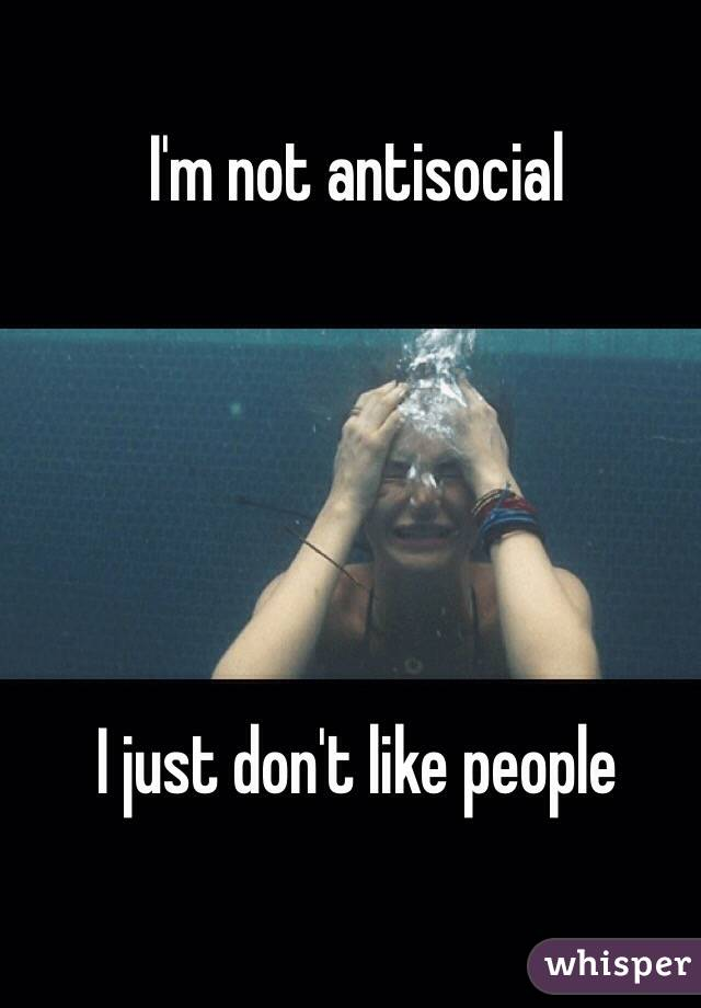 I'm not antisocial      I just don't like people