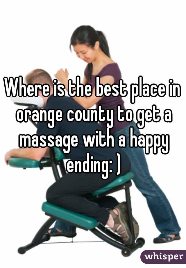 Where is the best place in orange county to get a massage with a happy ending: )