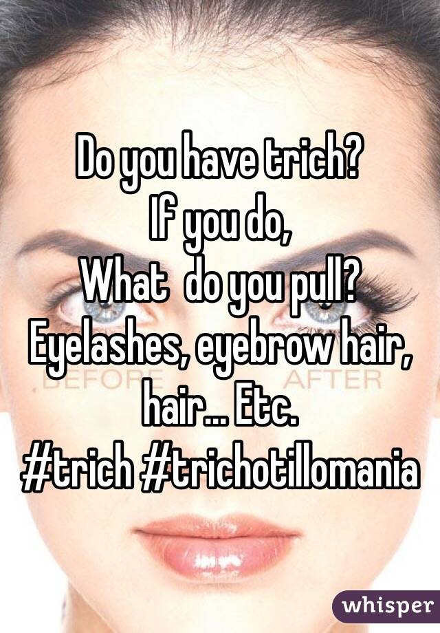 Do you have trich? If you do, What  do you pull? Eyelashes, eyebrow hair, hair... Etc.  #trich #trichotillomania