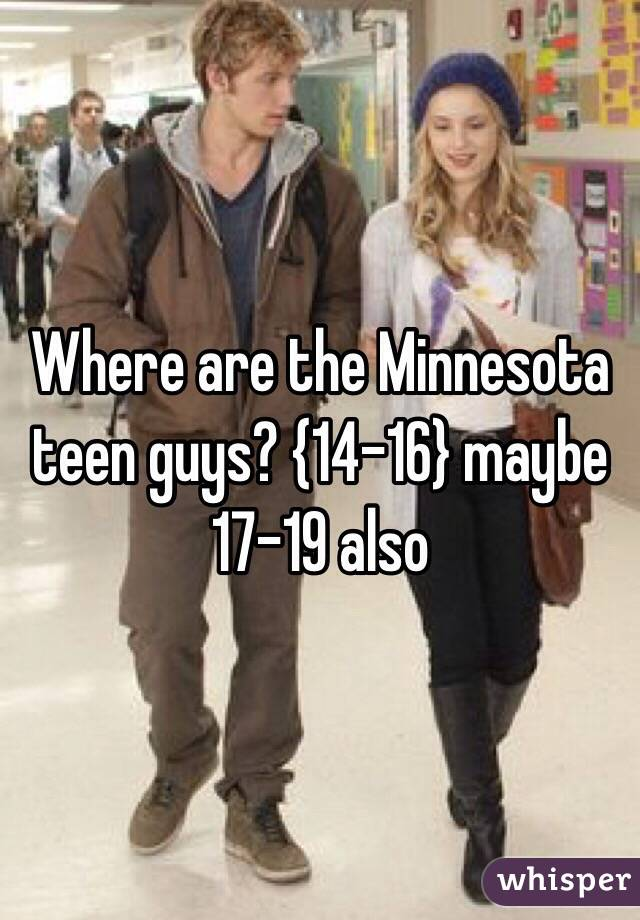 Where are the Minnesota teen guys? {14-16} maybe 17-19 also