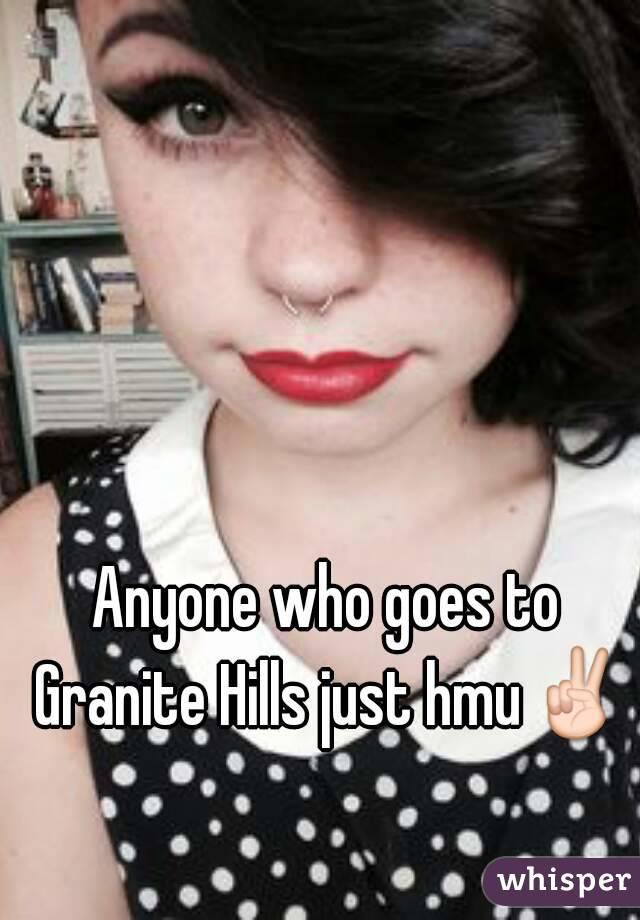 Anyone who goes to Granite Hills just hmu✌