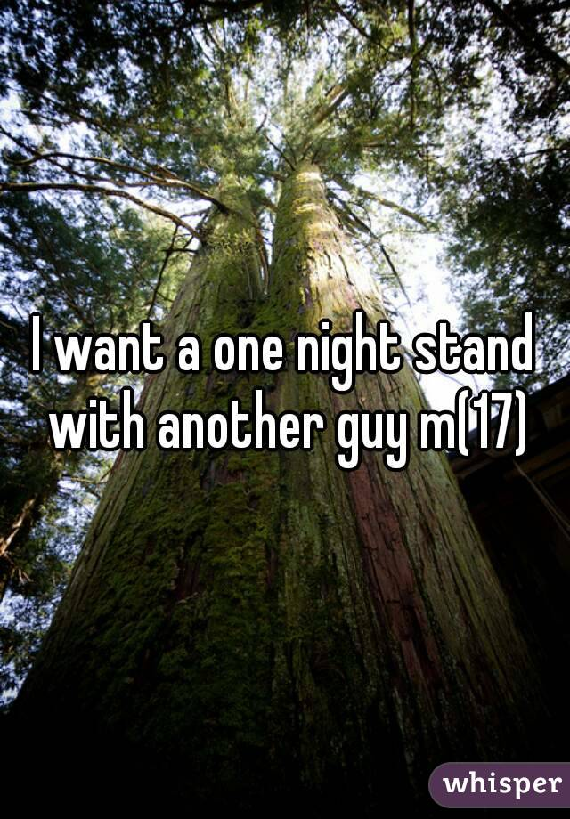 I want a one night stand with another guy m(17)