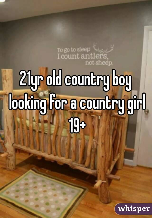 21yr old country boy looking for a country girl 19+