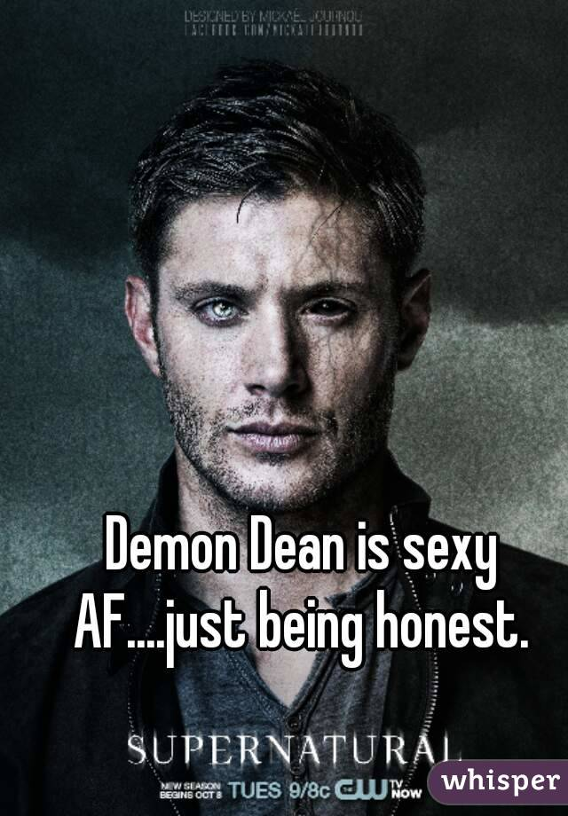 Demon Dean is sexy AF....just being honest.