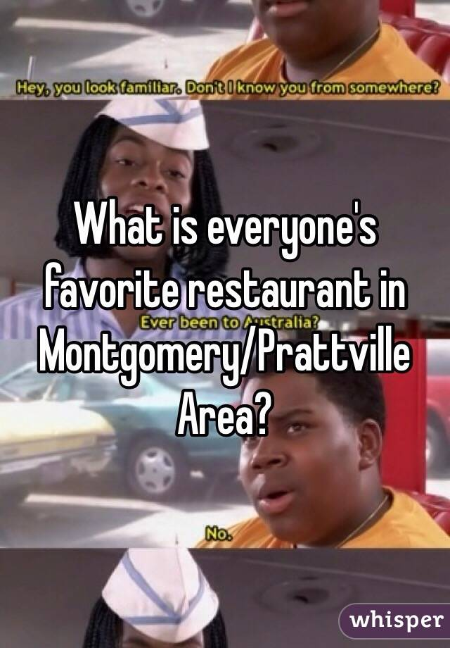 What is everyone's favorite restaurant in Montgomery/Prattville Area?