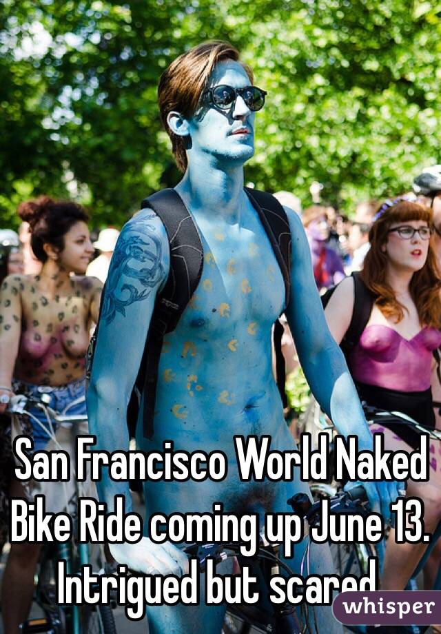 San Francisco World Naked Bike Ride coming up June 13. Intrigued but scared.