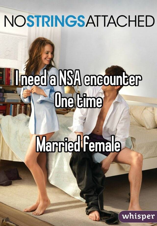I need a NSA encounter  One time  Married female