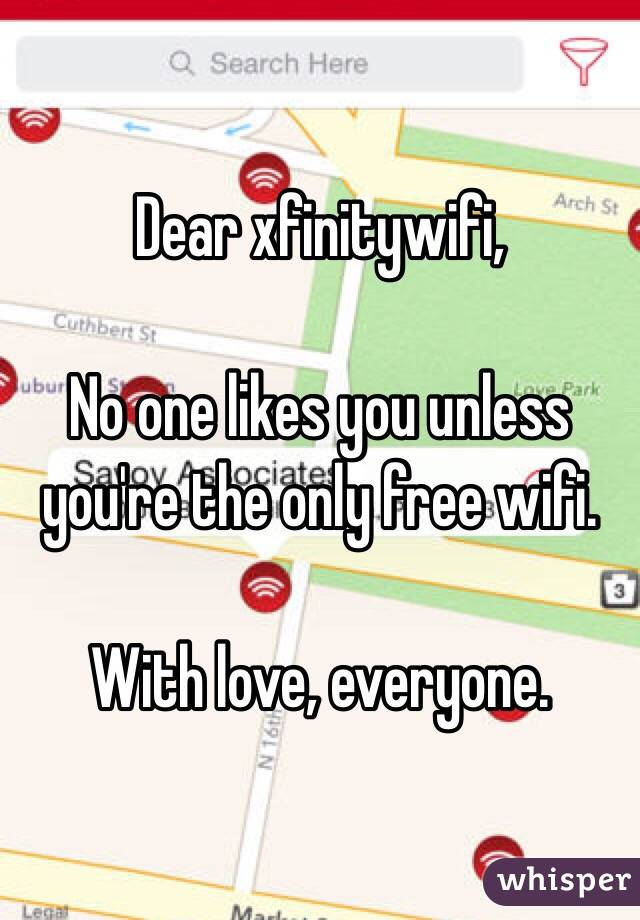 Dear xfinitywifi,  No one likes you unless you're the only free wifi.  With love, everyone.