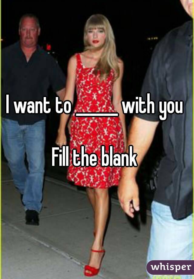 I want to ______ with you   Fill the blank
