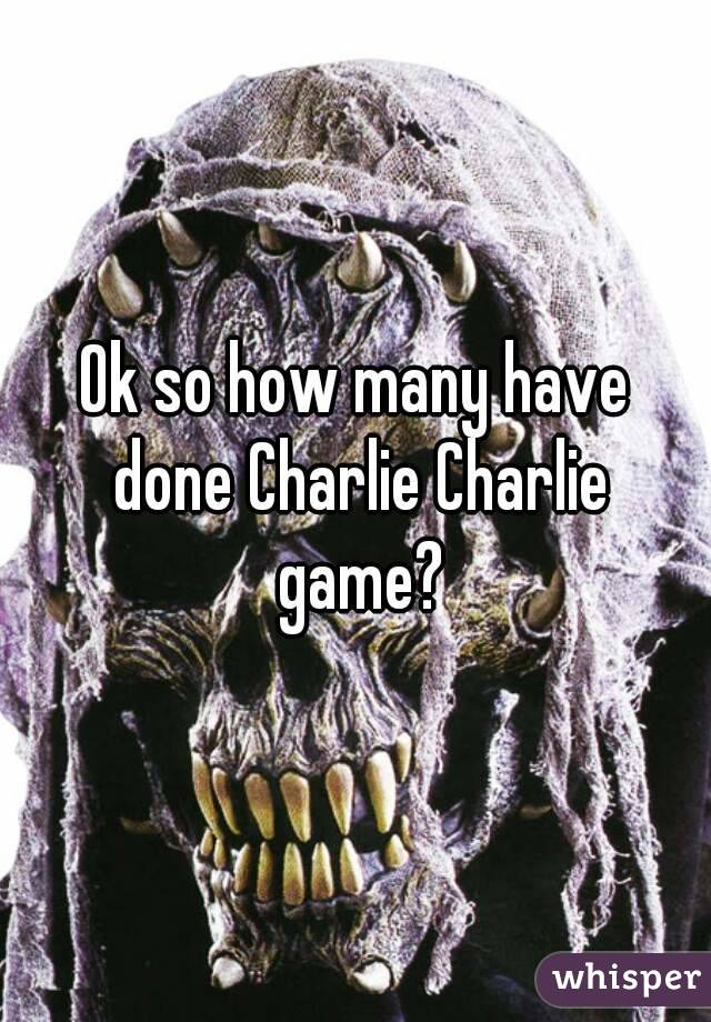Ok so how many have done Charlie Charlie game?